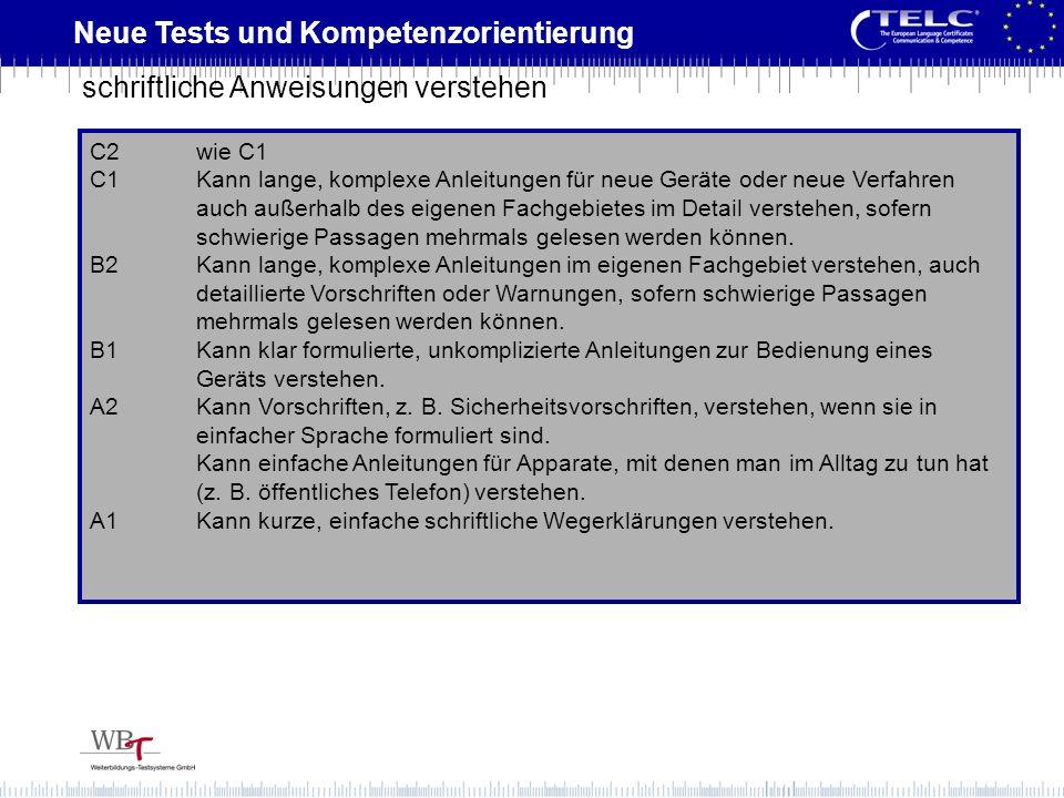 Neue Tests und Kompetenzorientierung C2wie C1 C1Kann lange, komplexe Anleitungen für neue Geräte oder neue Verfahren auch außerhalb des eigenen Fachge
