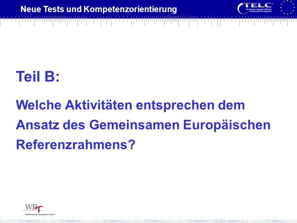 Neue Tests und Kompetenzorientierung Teil B: Welche Aktivitäten entsprechen dem Ansatz des Gemeinsamen Europäischen Referenzrahmens?