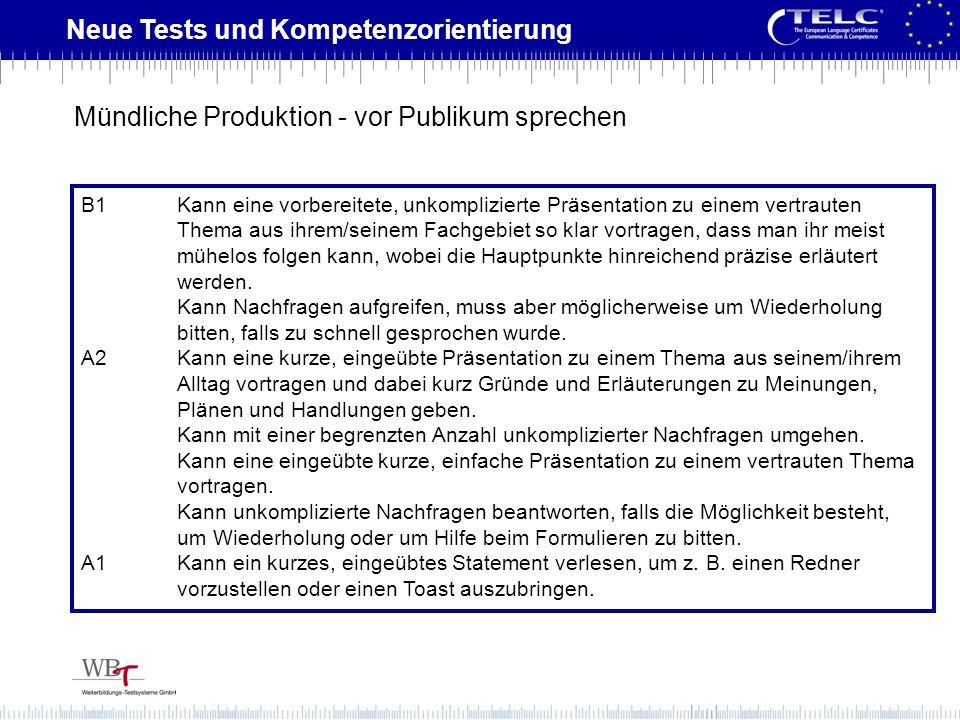 Neue Tests und Kompetenzorientierung B1Kann eine vorbereitete, unkomplizierte Präsentation zu einem vertrauten Thema aus ihrem/seinem Fachgebiet so kl