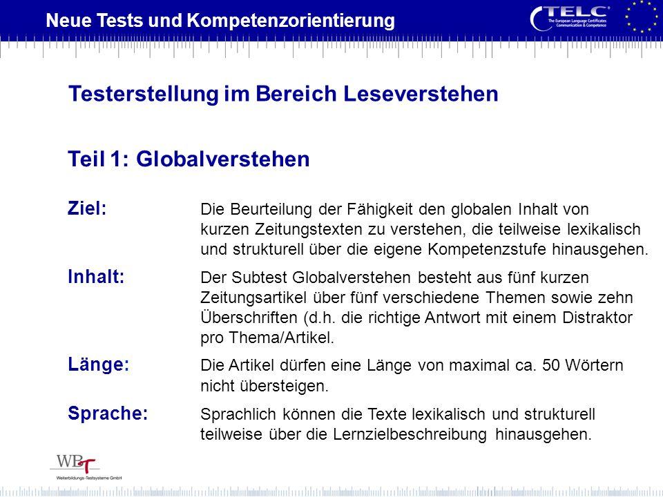 Neue Tests und Kompetenzorientierung Ziel: Die Beurteilung der Fähigkeit den globalen Inhalt von kurzen Zeitungstexten zu verstehen, die teilweise lex