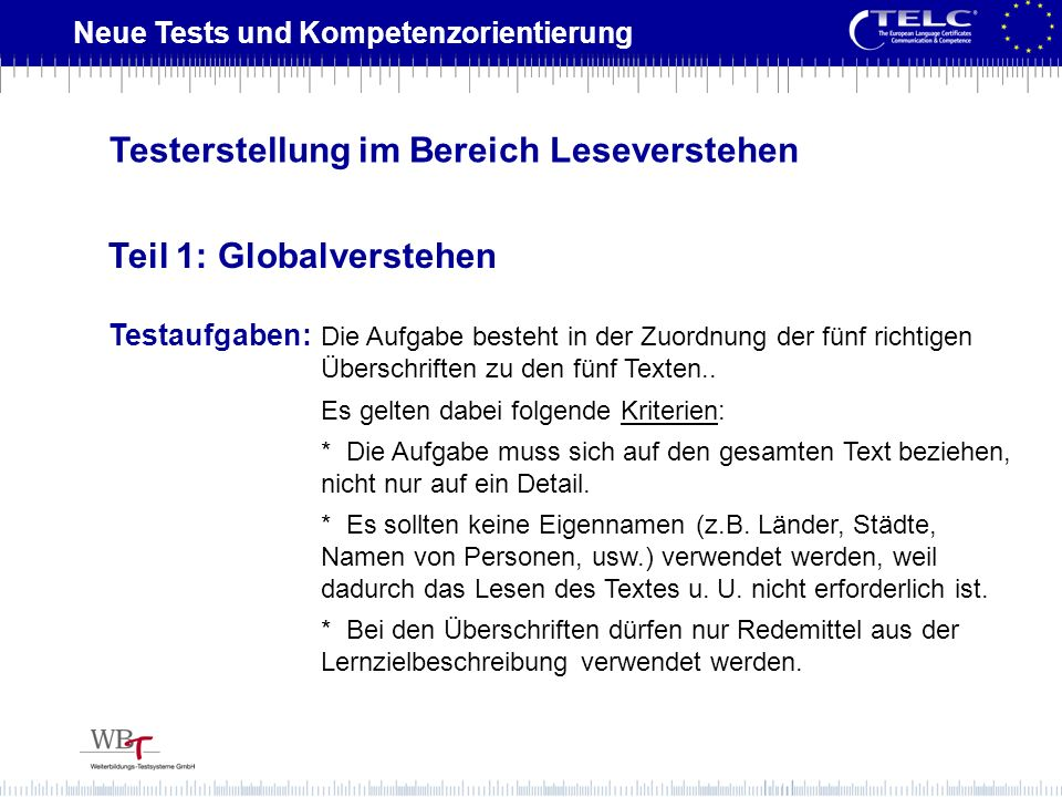 Neue Tests und Kompetenzorientierung Testaufgaben: Die Aufgabe besteht in der Zuordnung der fünf richtigen Überschriften zu den fünf Texten.. Es gelte