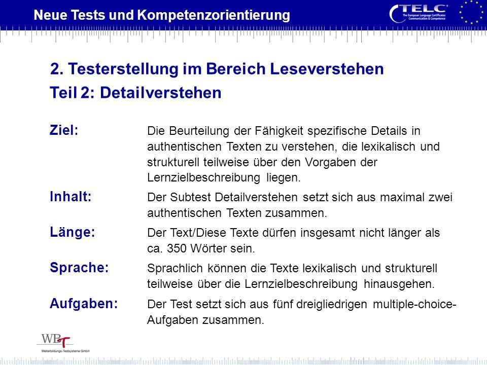 Neue Tests und Kompetenzorientierung Ziel: Die Beurteilung der Fähigkeit spezifische Details in authentischen Texten zu verstehen, die lexikalisch und