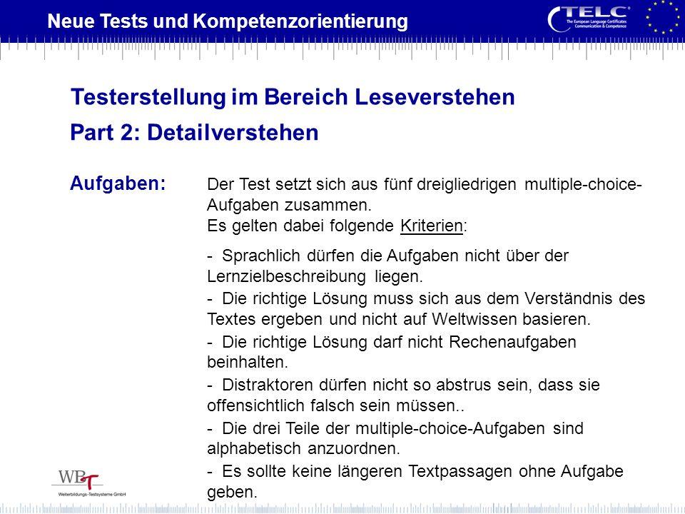 Neue Tests und Kompetenzorientierung Aufgaben: Der Test setzt sich aus fünf dreigliedrigen multiple-choice- Aufgaben zusammen. Es gelten dabei folgend