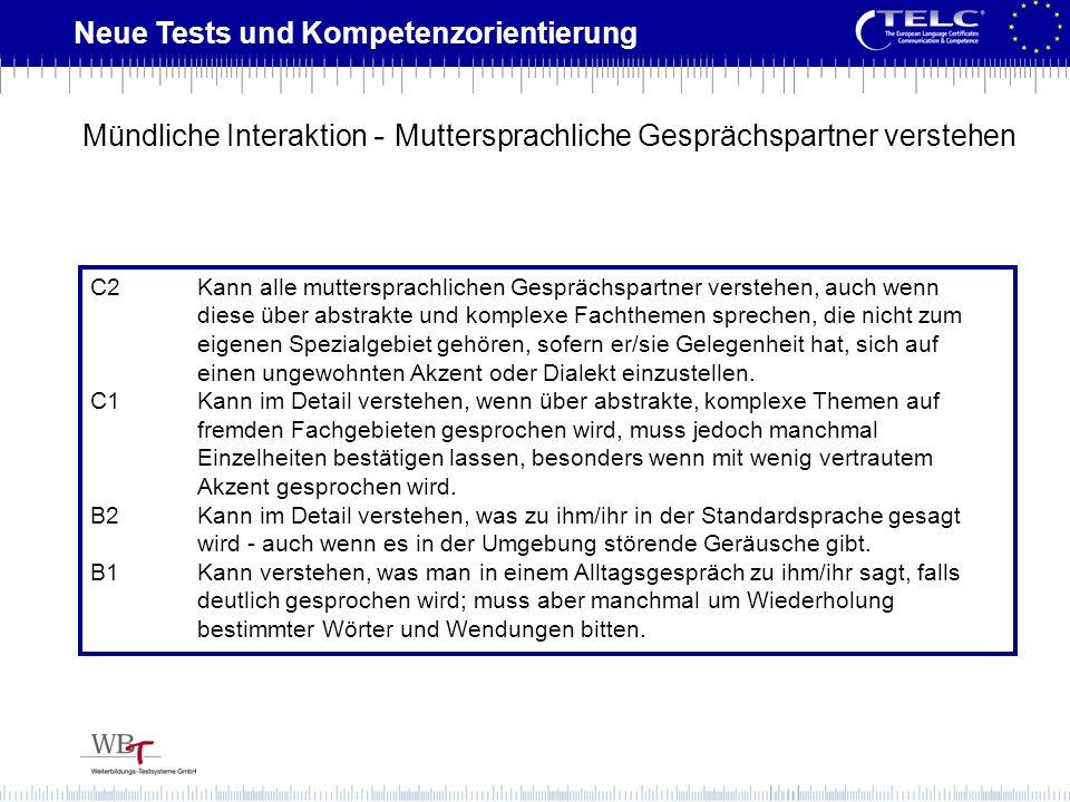 Neue Tests und Kompetenzorientierung C2Kann alle muttersprachlichen Gesprächspartner verstehen, auch wenn diese über abstrakte und komplexe Fachthemen