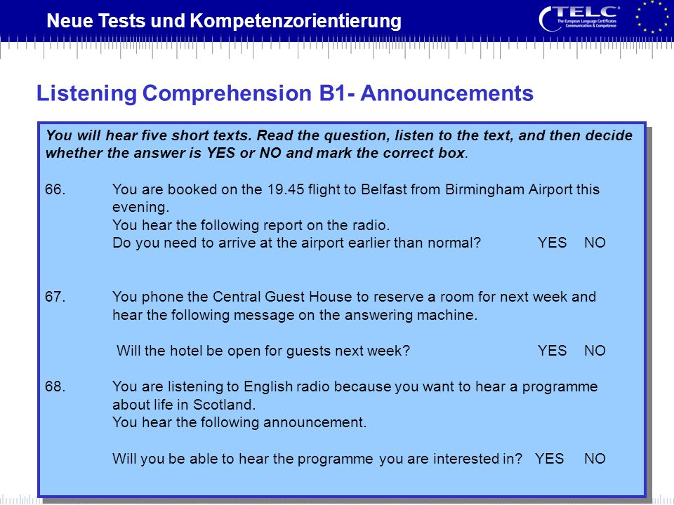 Neue Tests und Kompetenzorientierung You will hear five short texts. Read the question, listen to the text, and then decide whether the answer is YES
