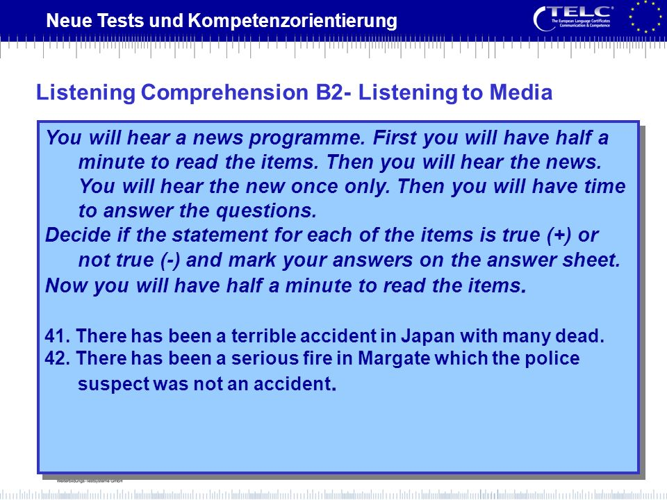 Neue Tests und Kompetenzorientierung You will hear a news programme. First you will have half a minute to read the items. Then you will hear the news.