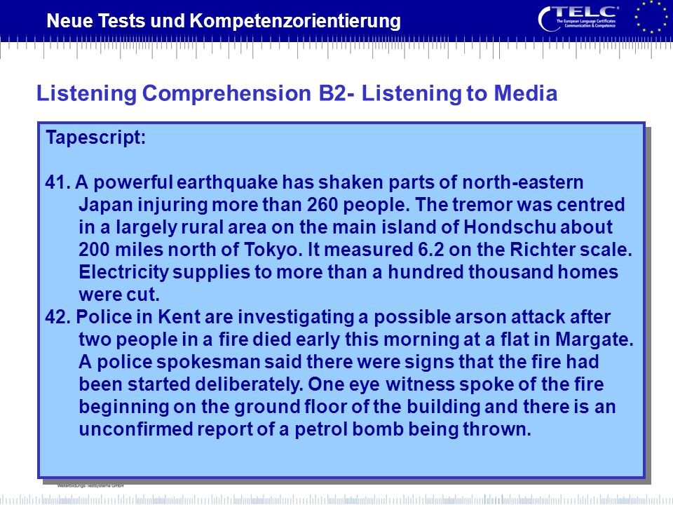 Neue Tests und Kompetenzorientierung Tapescript: 41. A powerful earthquake has shaken parts of north-eastern Japan injuring more than 260 people. The