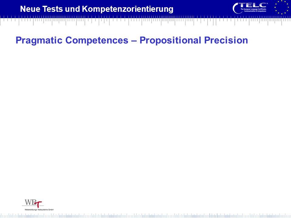 Neue Tests und Kompetenzorientierung Pragmatic Competences – Propositional Precision