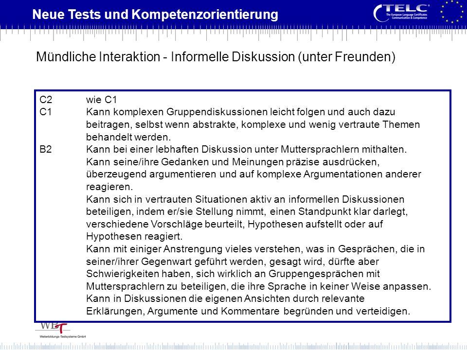 Neue Tests und Kompetenzorientierung C2wie C1 C1Kann komplexen Gruppendiskussionen leicht folgen und auch dazu beitragen, selbst wenn abstrakte, kompl