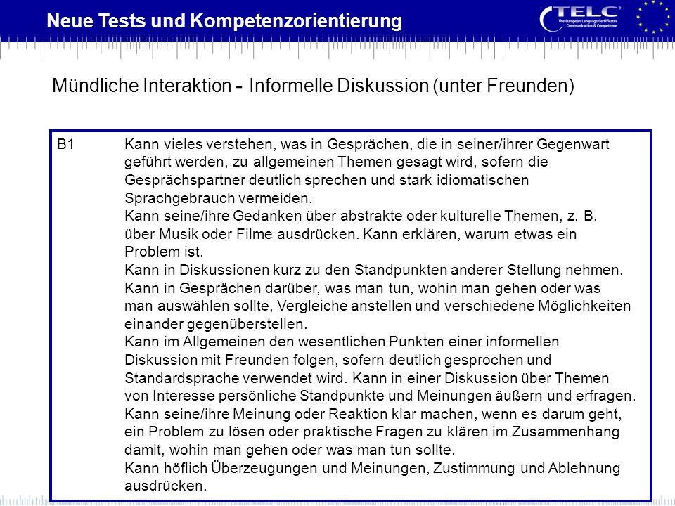 Neue Tests und Kompetenzorientierung B1Kann vieles verstehen, was in Gesprächen, die in seiner/ihrer Gegenwart geführt werden, zu allgemeinen Themen g