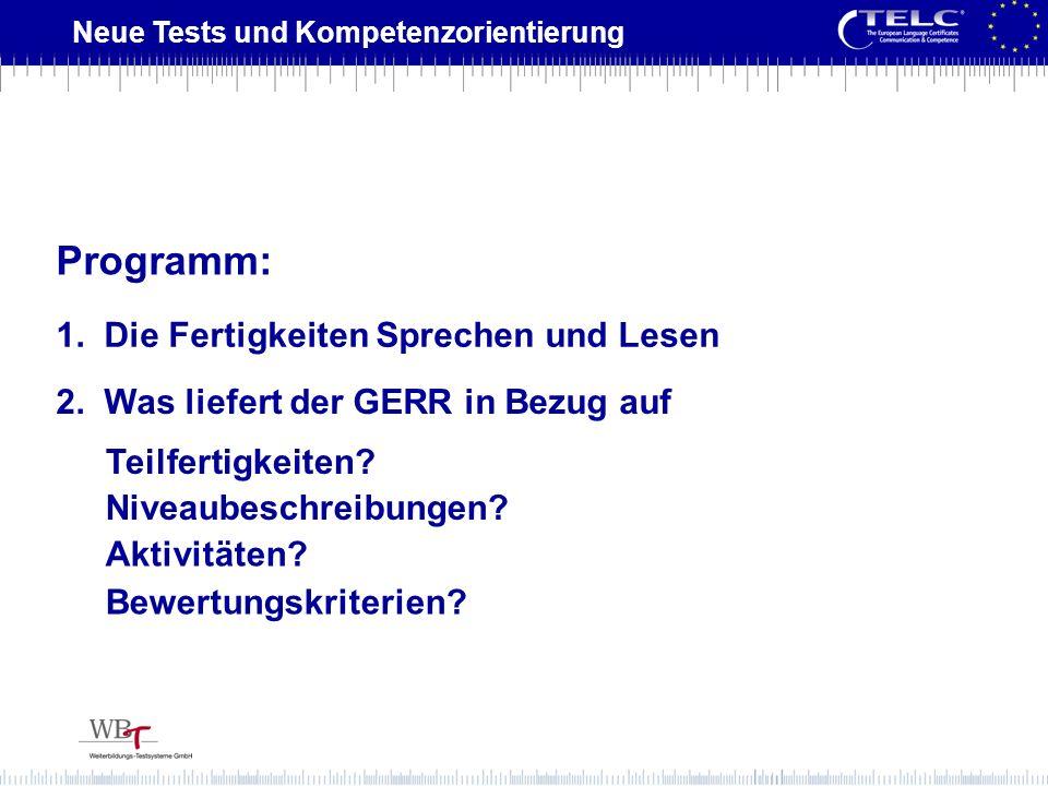 Programm: 2. Was liefert der GERR in Bezug auf Teilfertigkeiten? Niveaubeschreibungen? Aktivitäten? Bewertungskriterien? 1. Die Fertigkeiten Sprechen