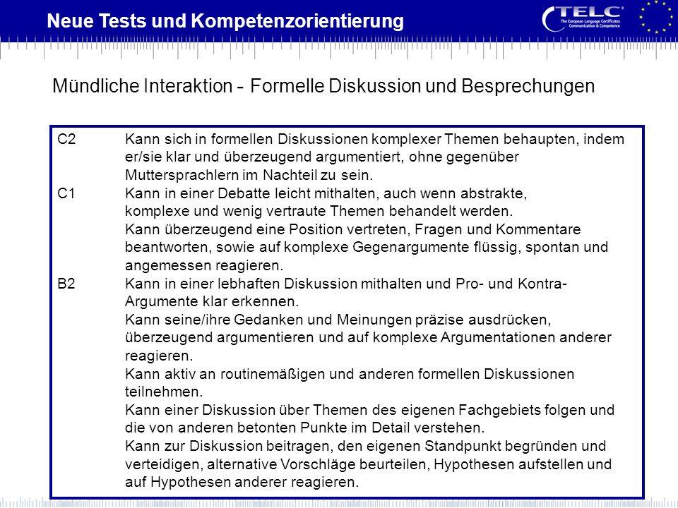 Neue Tests und Kompetenzorientierung C2Kann sich in formellen Diskussionen komplexer Themen behaupten, indem er/sie klar und überzeugend argumentiert,