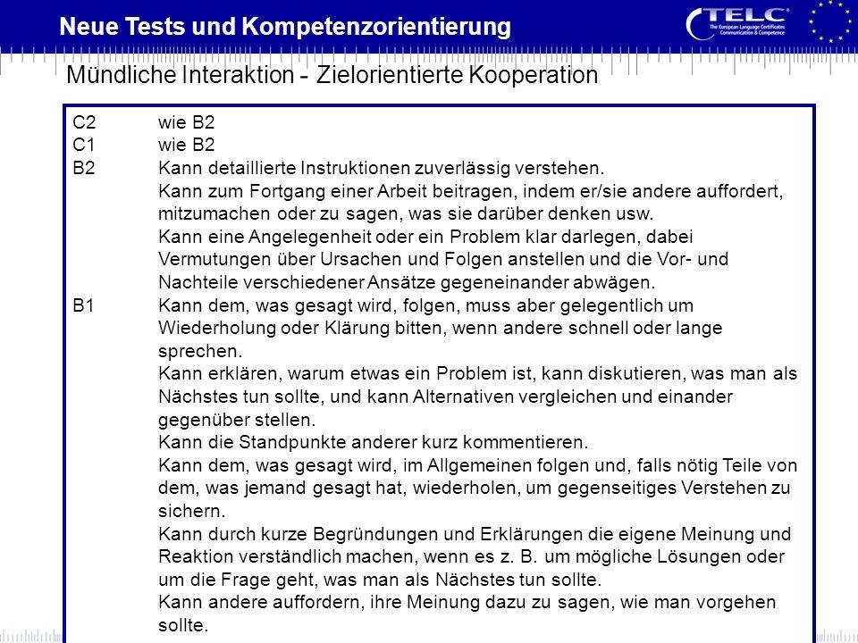Neue Tests und Kompetenzorientierung C2wie B2 C1wie B2 B2Kann detaillierte Instruktionen zuverlässig verstehen. Kann zum Fortgang einer Arbeit beitrag