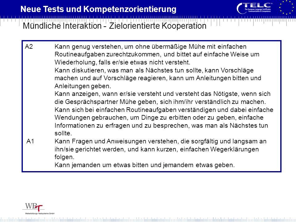 Neue Tests und Kompetenzorientierung A2Kann genug verstehen, um ohne übermäßige Mühe mit einfachen Routineaufgaben zurechtzukommen, und bittet auf ein