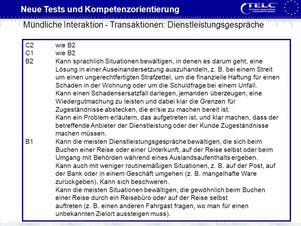 Neue Tests und Kompetenzorientierung C2wie B2 C1wie B2 B2Kann sprachlich Situationen bewältigen, in denen es darum geht, eine Lösung in einer Auseinan