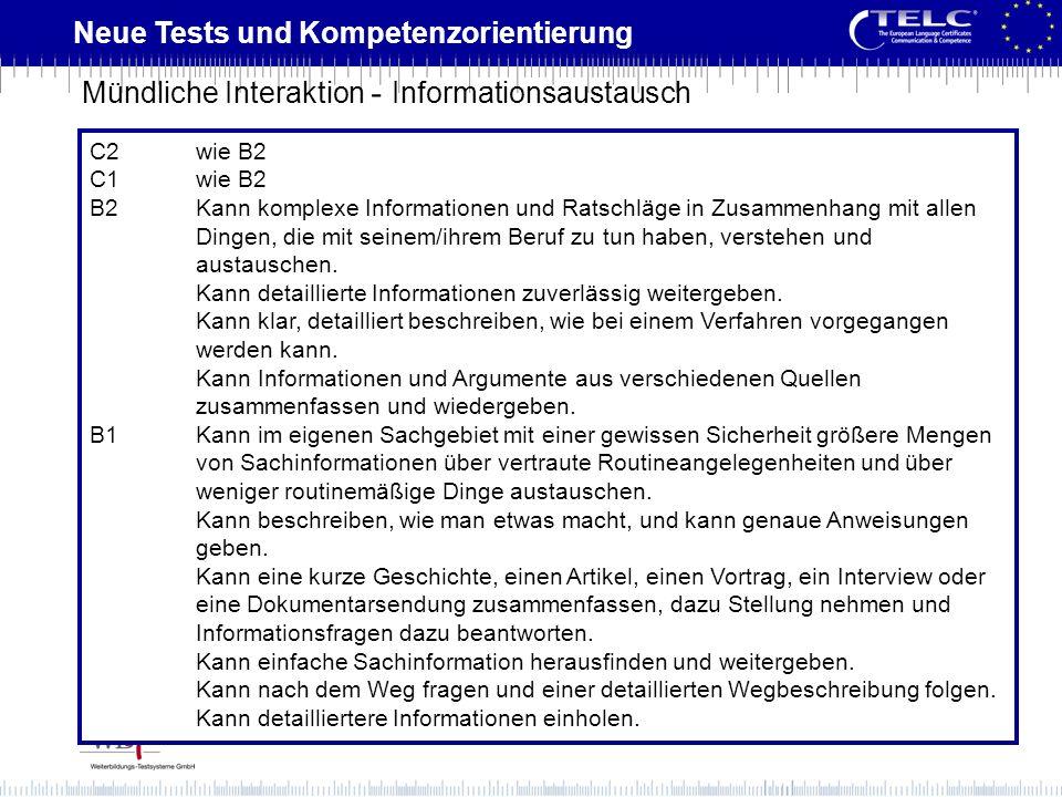 Neue Tests und Kompetenzorientierung C2wie B2 C1wie B2 B2Kann komplexe Informationen und Ratschläge in Zusammenhang mit allen Dingen, die mit seinem/i