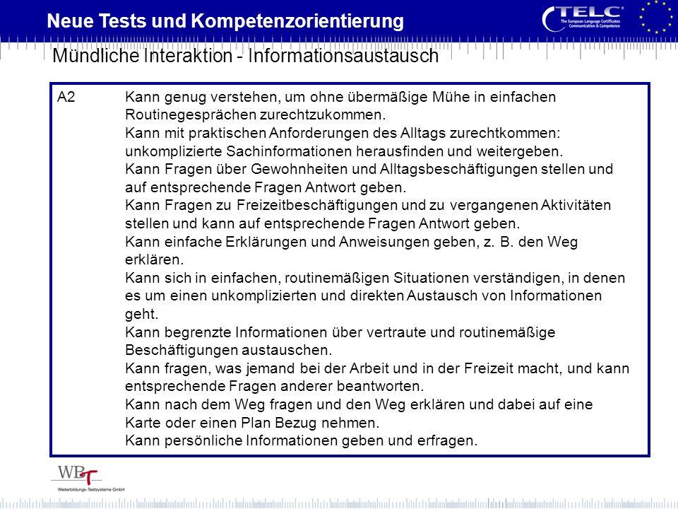 Neue Tests und Kompetenzorientierung A2Kann genug verstehen, um ohne übermäßige Mühe in einfachen Routinegesprächen zurechtzukommen. Kann mit praktisc