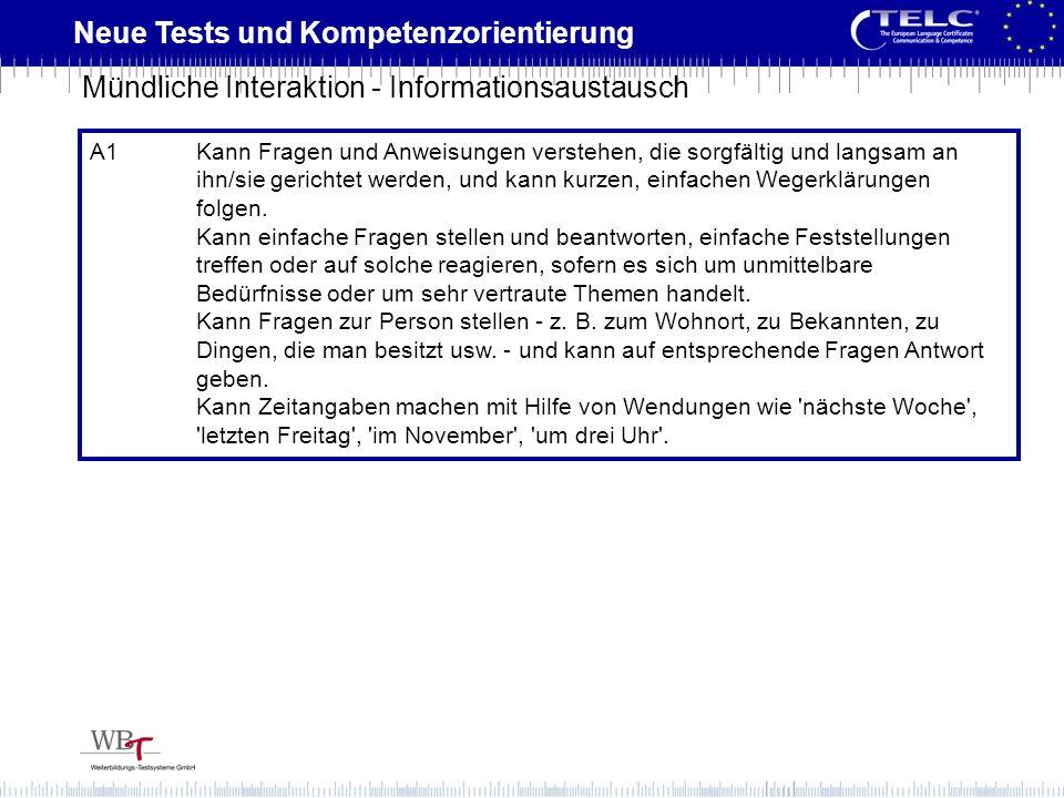 Neue Tests und Kompetenzorientierung A1Kann Fragen und Anweisungen verstehen, die sorgfältig und langsam an ihn/sie gerichtet werden, und kann kurzen,