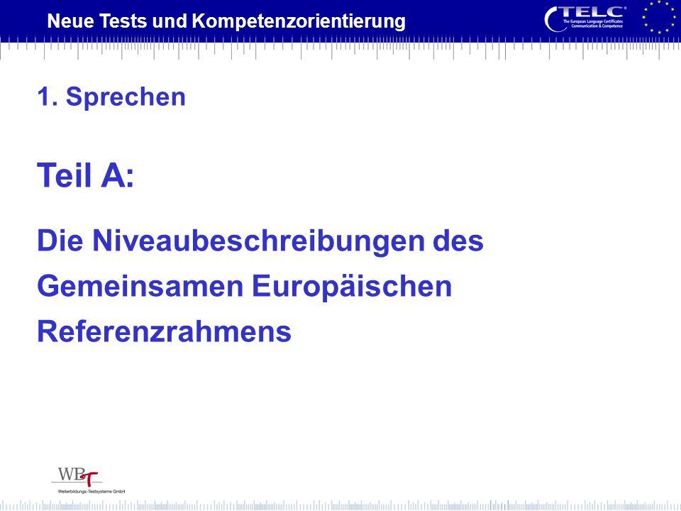 Neue Tests und Kompetenzorientierung Teil A: Die Niveaubeschreibungen des Gemeinsamen Europäischen Referenzrahmens 1. Sprechen