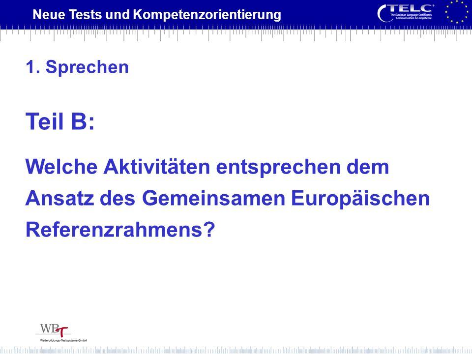Neue Tests und Kompetenzorientierung Teil B: Welche Aktivitäten entsprechen dem Ansatz des Gemeinsamen Europäischen Referenzrahmens? 1. Sprechen