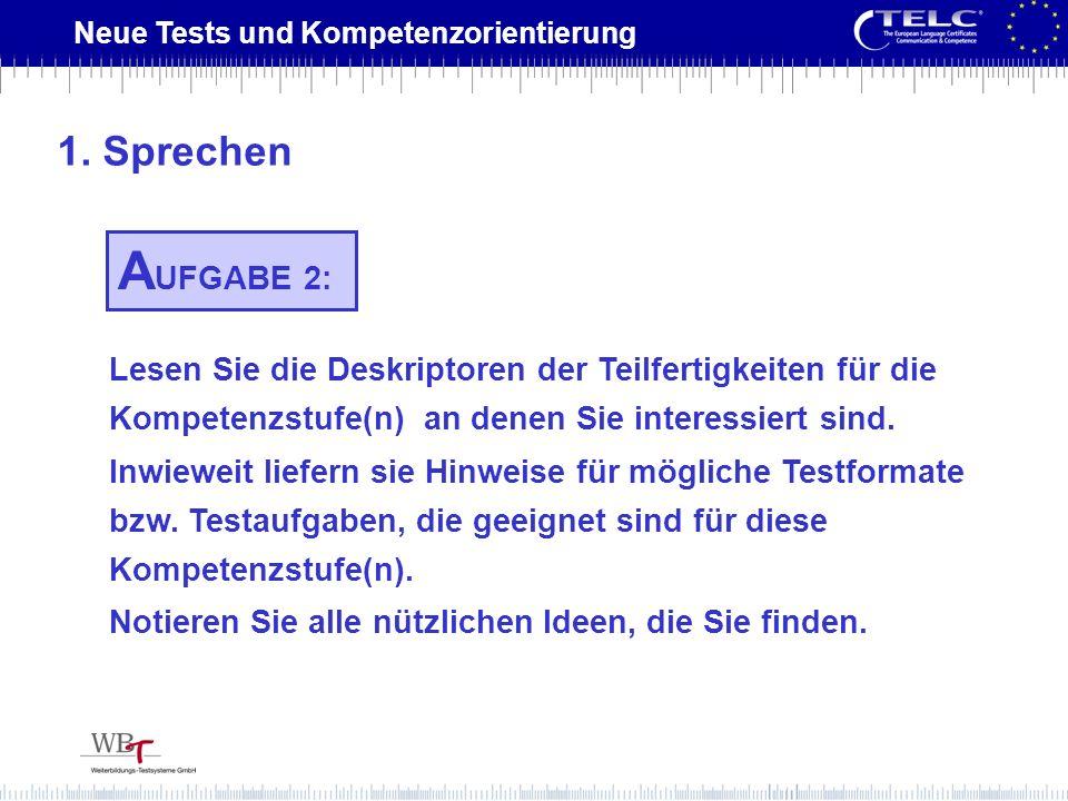 Neue Tests und Kompetenzorientierung Lesen Sie die Deskriptoren der Teilfertigkeiten für die Kompetenzstufe(n) an denen Sie interessiert sind. Inwiewe