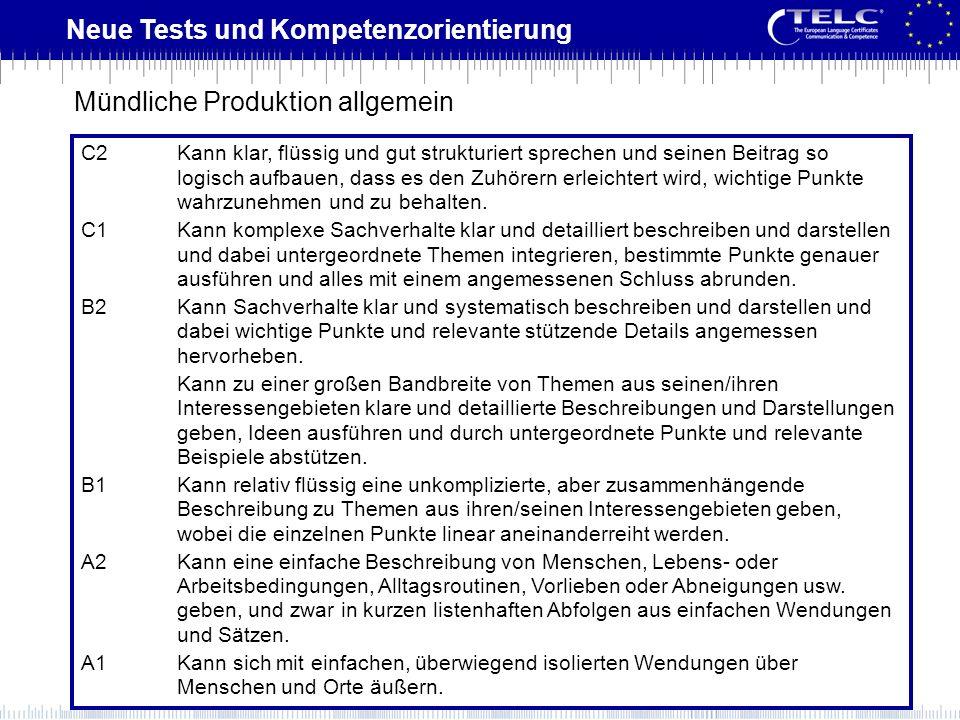 Neue Tests und Kompetenzorientierung C2 Kann klar, flüssig und gut strukturiert sprechen und seinen Beitrag so logisch aufbauen, dass es den Zuhörern