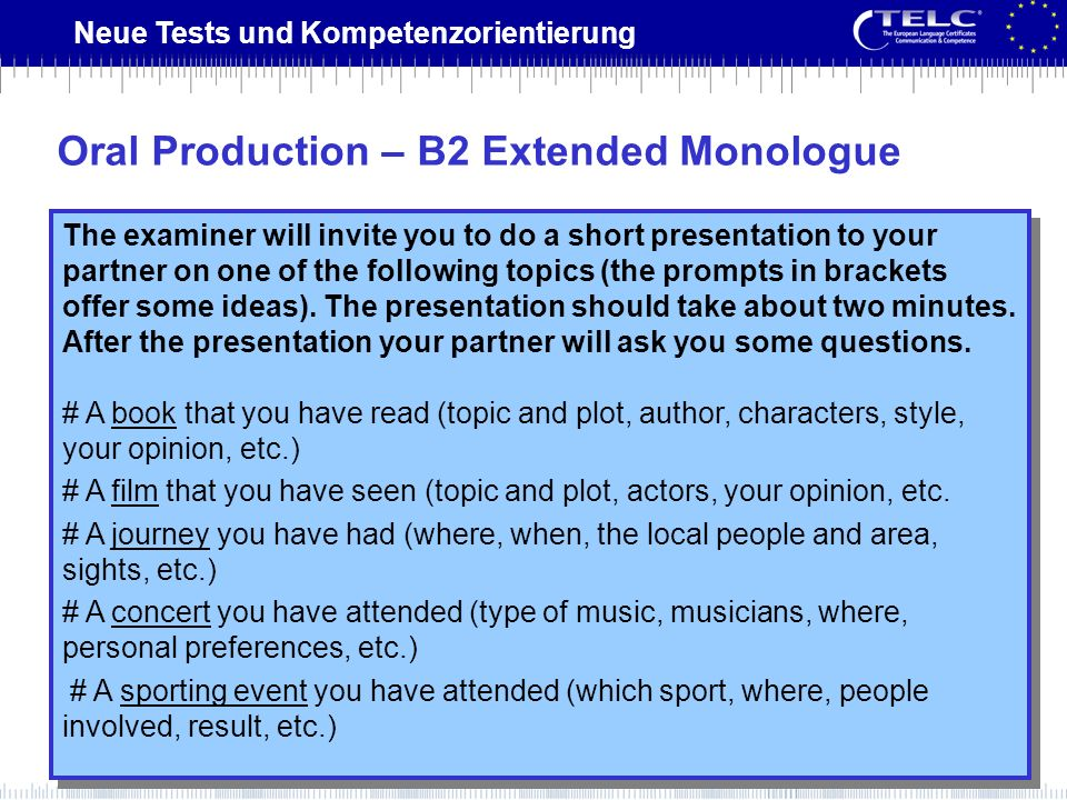 Neue Tests und Kompetenzorientierung The examiner will invite you to do a short presentation to your partner on one of the following topics (the promp