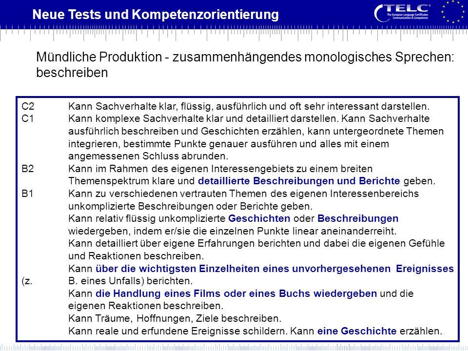 Neue Tests und Kompetenzorientierung C2Kann Sachverhalte klar, flüssig, ausführlich und oft sehr interessant darstellen. C1Kann komplexe Sachverhalte