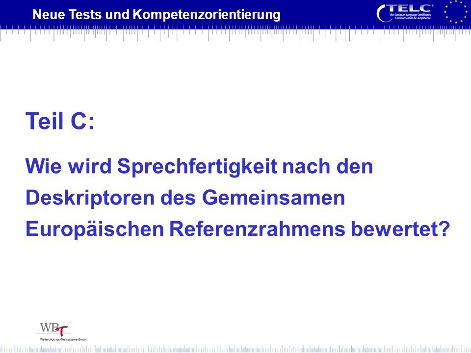 Neue Tests und Kompetenzorientierung Teil C: Wie wird Sprechfertigkeit nach den Deskriptoren des Gemeinsamen Europäischen Referenzrahmens bewertet?