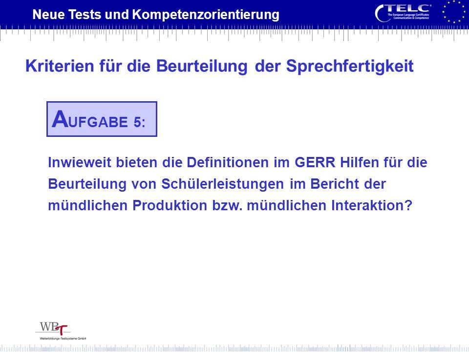 Neue Tests und Kompetenzorientierung Inwieweit bieten die Definitionen im GERR Hilfen für die Beurteilung von Schülerleistungen im Bericht der mündlic