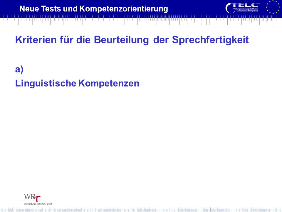 Neue Tests und Kompetenzorientierung a) Linguistische Kompetenzen Kriterien für die Beurteilung der Sprechfertigkeit
