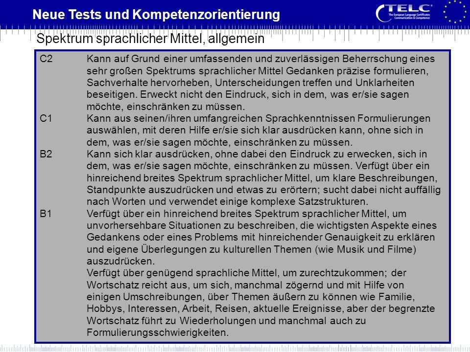 Neue Tests und Kompetenzorientierung C2Kann auf Grund einer umfassenden und zuverlässigen Beherrschung eines sehr großen Spektrums sprachlicher Mittel