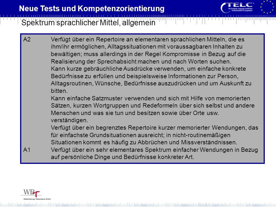Neue Tests und Kompetenzorientierung A2Verfügt über ein Repertoire an elementaren sprachlichen Mitteln, die es ihm/ihr ermöglichen, Alltagssituationen