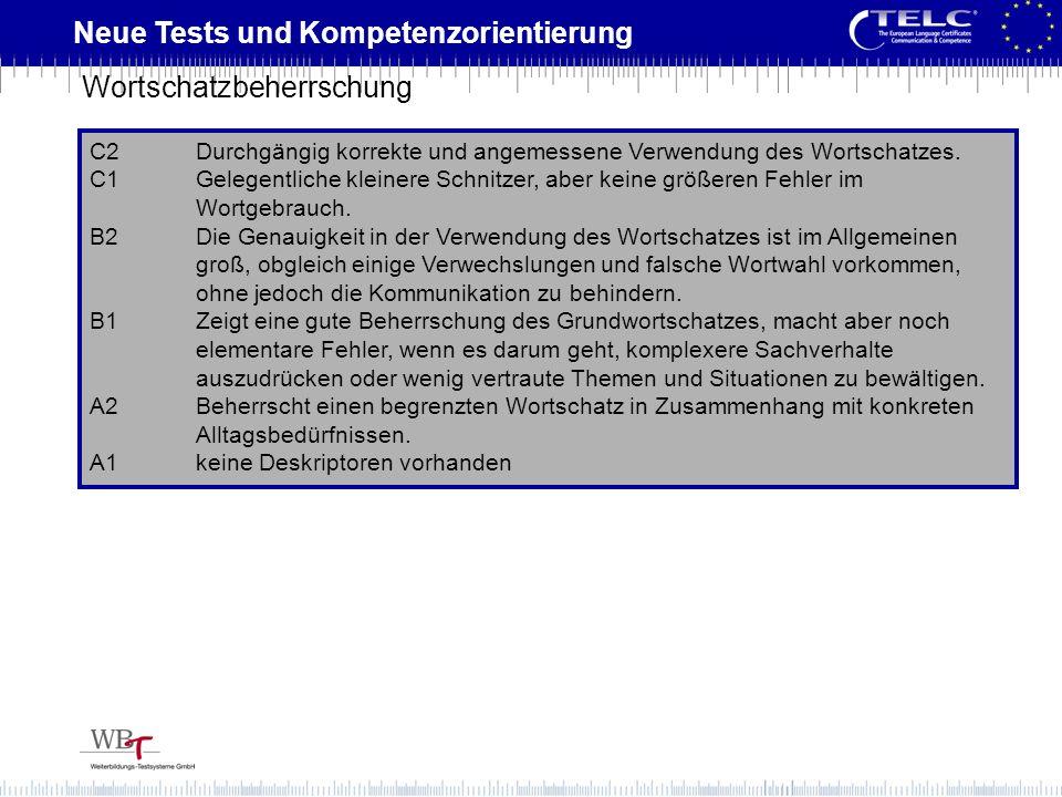 Neue Tests und Kompetenzorientierung C2Durchgängig korrekte und angemessene Verwendung des Wortschatzes. C1Gelegentliche kleinere Schnitzer, aber kein