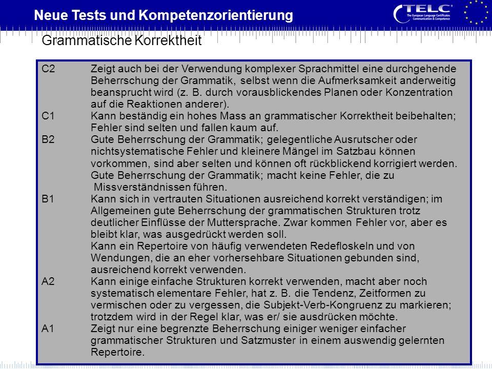 Neue Tests und Kompetenzorientierung C2Zeigt auch bei der Verwendung komplexer Sprachmittel eine durchgehende Beherrschung der Grammatik, selbst wenn