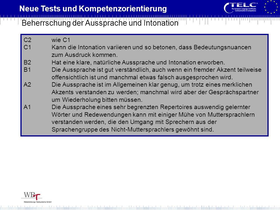 Neue Tests und Kompetenzorientierung C2wie C1 C1Kann die Intonation variieren und so betonen, dass Bedeutungsnuancen zum Ausdruck kommen. B2Hat eine k