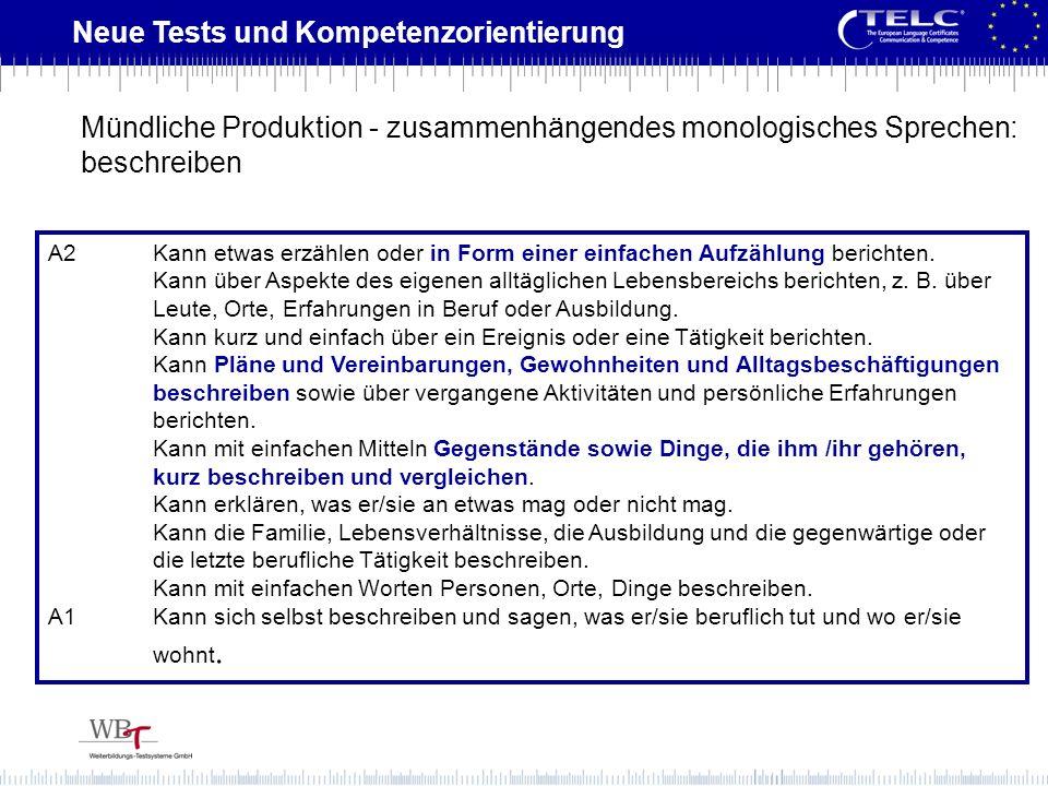 Neue Tests und Kompetenzorientierung A2Kann etwas erzählen oder in Form einer einfachen Aufzählung berichten. Kann über Aspekte des eigenen alltäglich