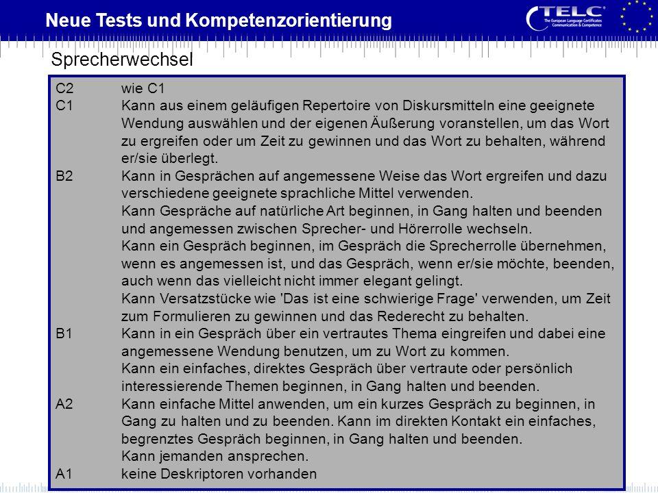 Neue Tests und Kompetenzorientierung C2wie C1 C1Kann aus einem geläufigen Repertoire von Diskursmitteln eine geeignete Wendung auswählen und der eigen