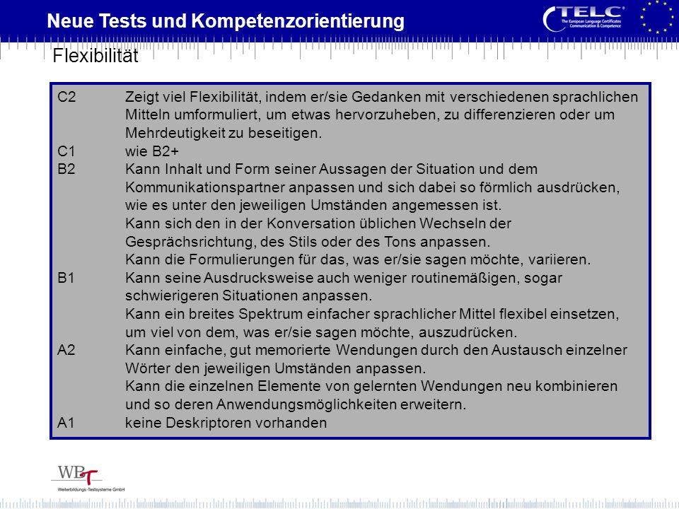 Neue Tests und Kompetenzorientierung C2Zeigt viel Flexibilität, indem er/sie Gedanken mit verschiedenen sprachlichen Mitteln umformuliert, um etwas he