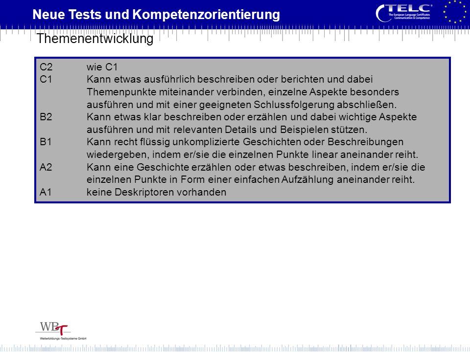 Neue Tests und Kompetenzorientierung C2wie C1 C1Kann etwas ausführlich beschreiben oder berichten und dabei Themenpunkte miteinander verbinden, einzel