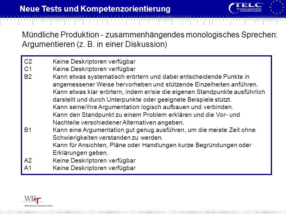 Neue Tests und Kompetenzorientierung C2Keine Deskriptoren verfügbar C1Keine Deskriptoren verfügbar B2Kann etwas systematisch erörtern und dabei entsch