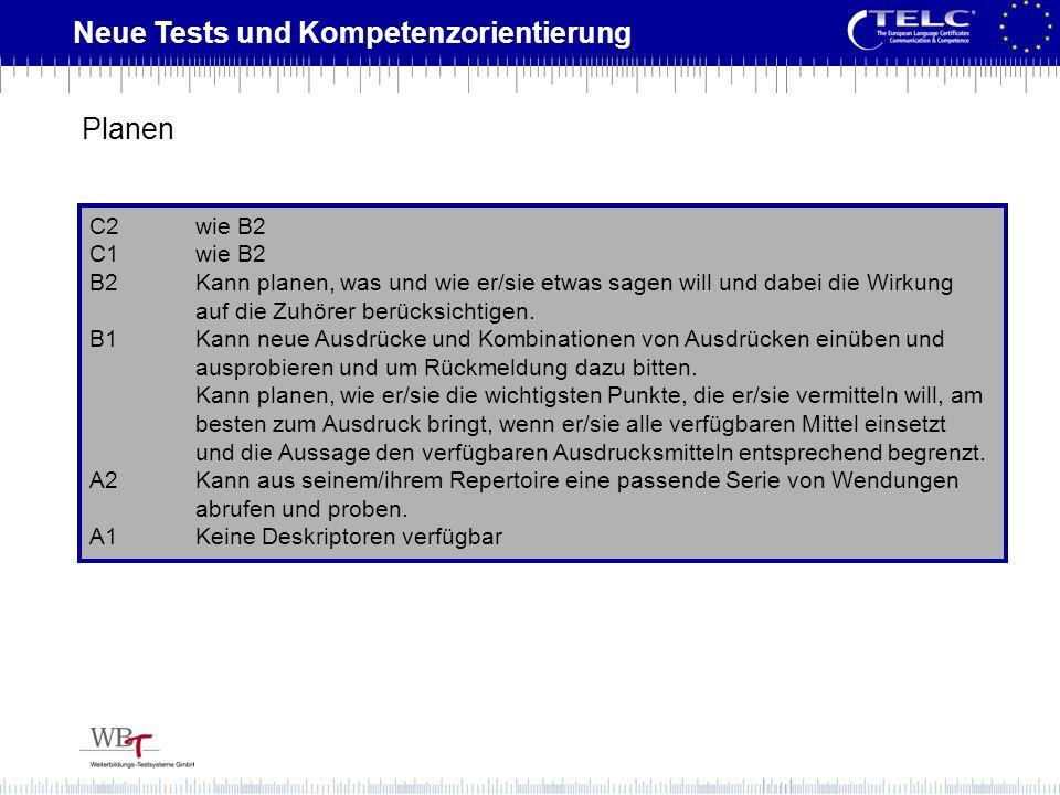 Neue Tests und Kompetenzorientierung C2wie B2 C1wie B2 B2Kann planen, was und wie er/sie etwas sagen will und dabei die Wirkung auf die Zuhörer berück