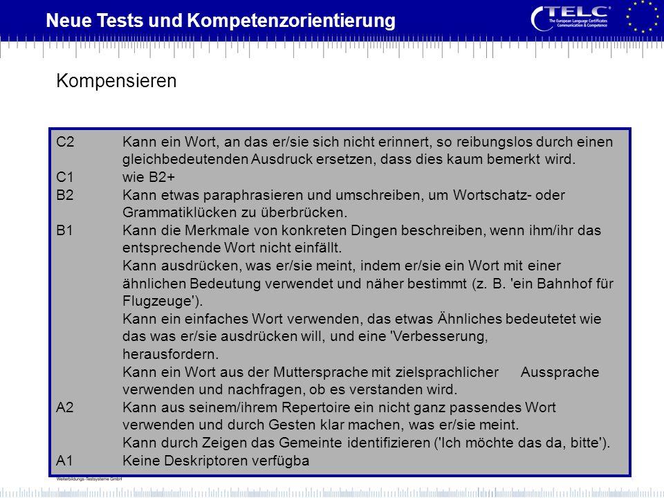Neue Tests und Kompetenzorientierung C2Kann ein Wort, an das er/sie sich nicht erinnert, so reibungslos durch einen gleichbedeutenden Ausdruck ersetze