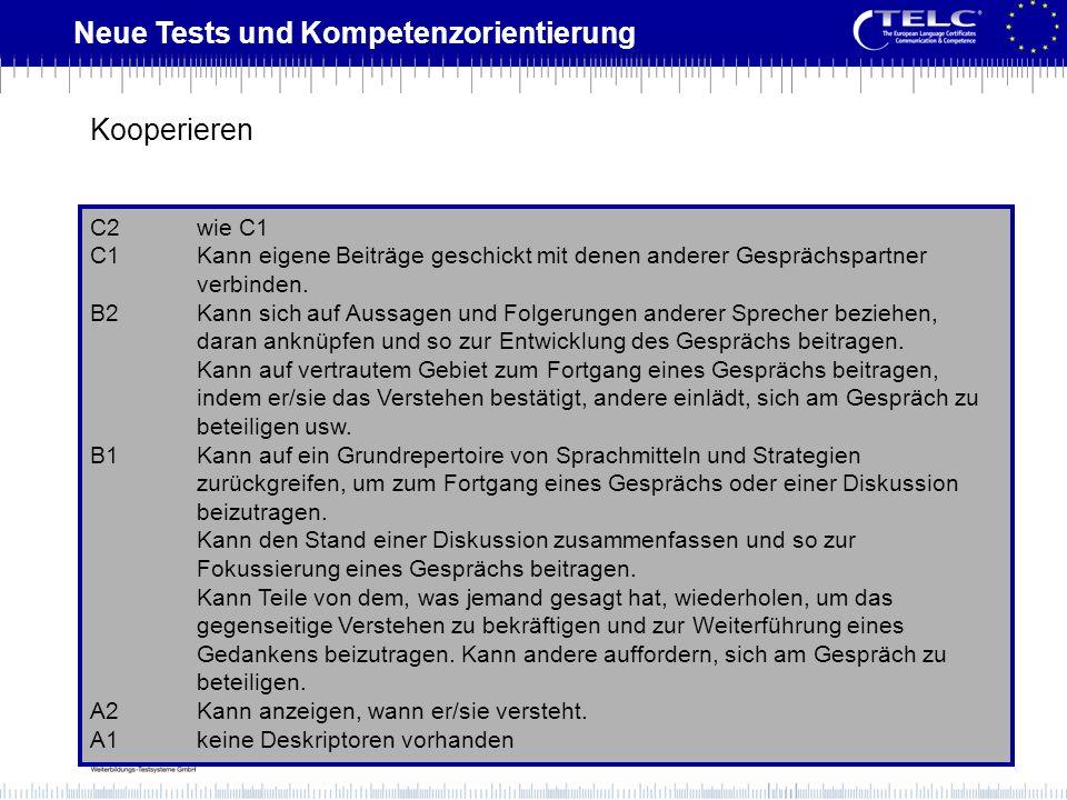 Neue Tests und Kompetenzorientierung C2wie C1 C1Kann eigene Beiträge geschickt mit denen anderer Gesprächspartner verbinden. B2Kann sich auf Aussagen