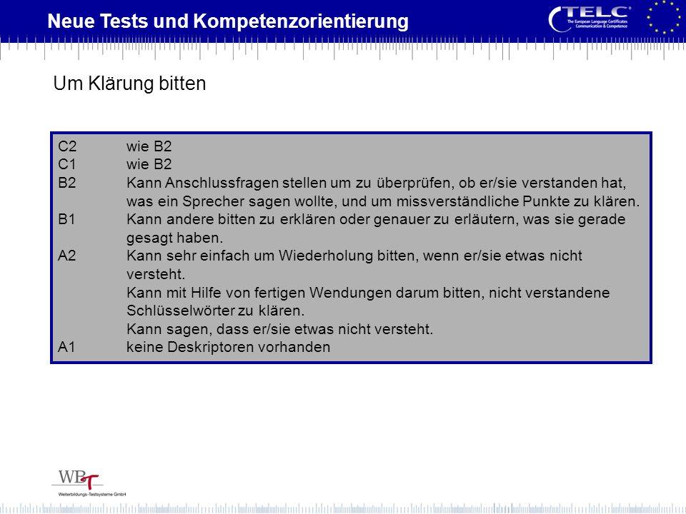 Neue Tests und Kompetenzorientierung C2wie B2 C1wie B2 B2Kann Anschlussfragen stellen um zu überprüfen, ob er/sie verstanden hat, was ein Sprecher sag