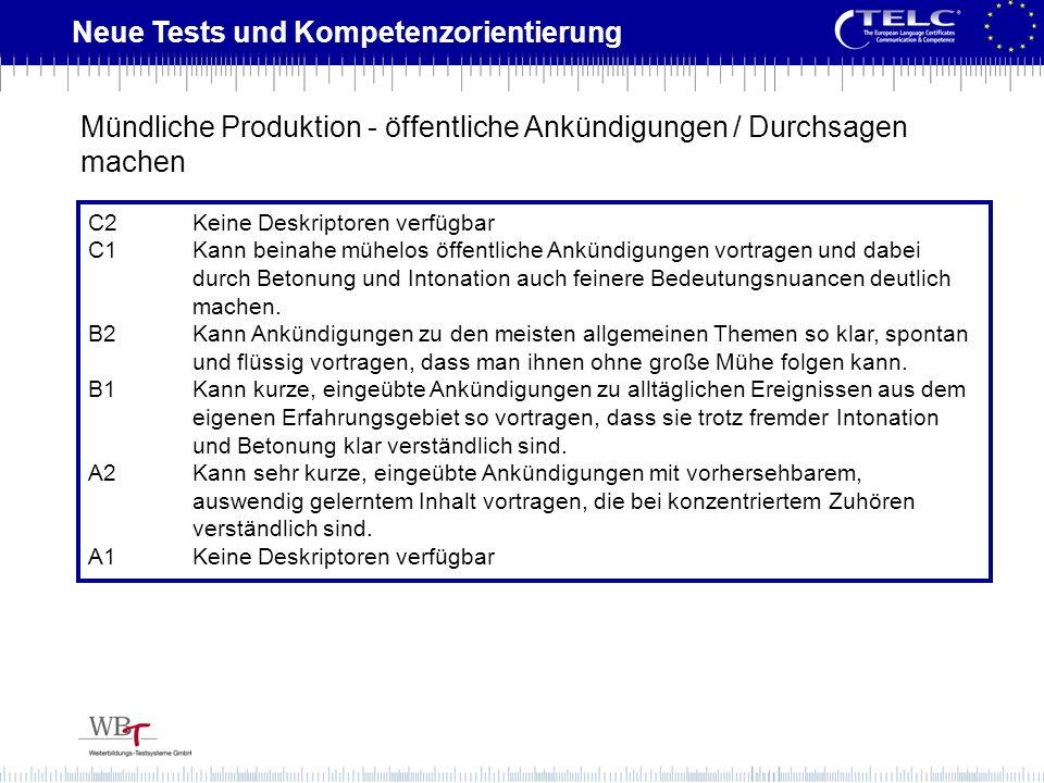 Neue Tests und Kompetenzorientierung C2Keine Deskriptoren verfügbar C1Kann beinahe mühelos öffentliche Ankündigungen vortragen und dabei durch Betonun
