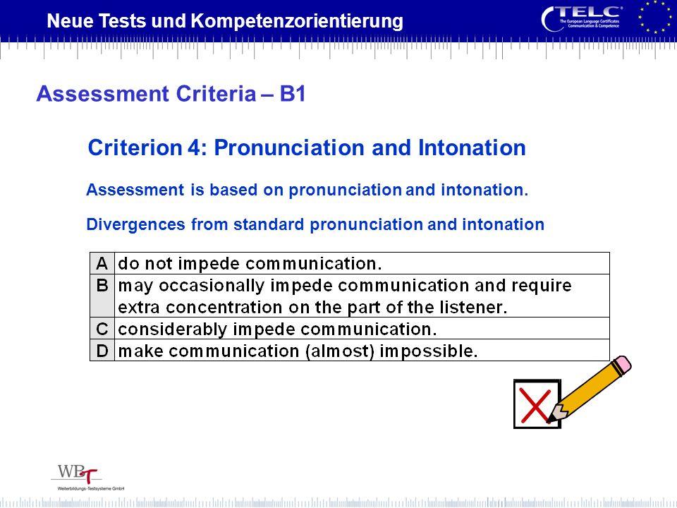 Neue Tests und Kompetenzorientierung Criterion 4: Pronunciation and Intonation Assessment is based on pronunciation and intonation. Divergences from s