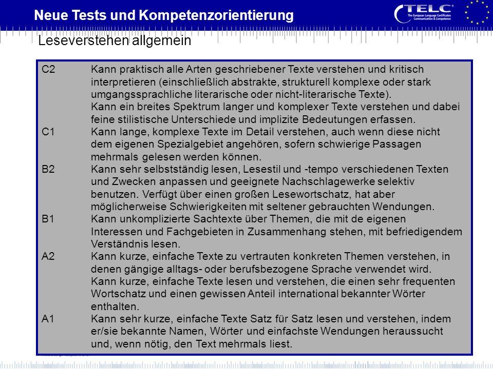 Neue Tests und Kompetenzorientierung C2Kann praktisch alle Arten geschriebener Texte verstehen und kritisch interpretieren (einschließlich abstrakte,