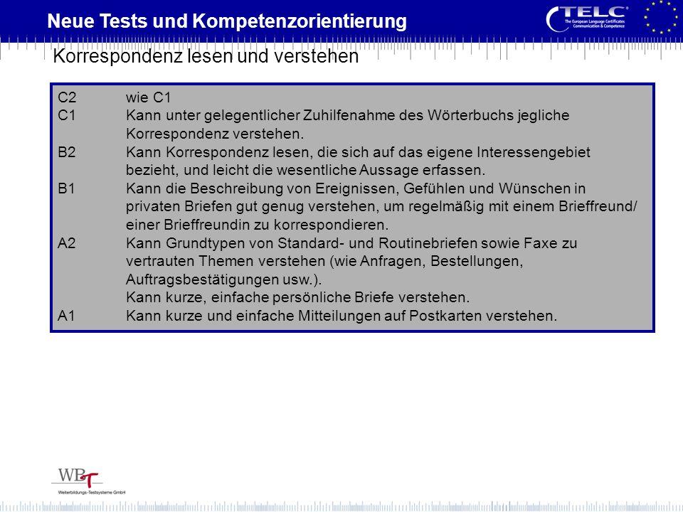 Neue Tests und Kompetenzorientierung C2wie C1 C1Kann unter gelegentlicher Zuhilfenahme des Wörterbuchs jegliche Korrespondenz verstehen. B2Kann Korres
