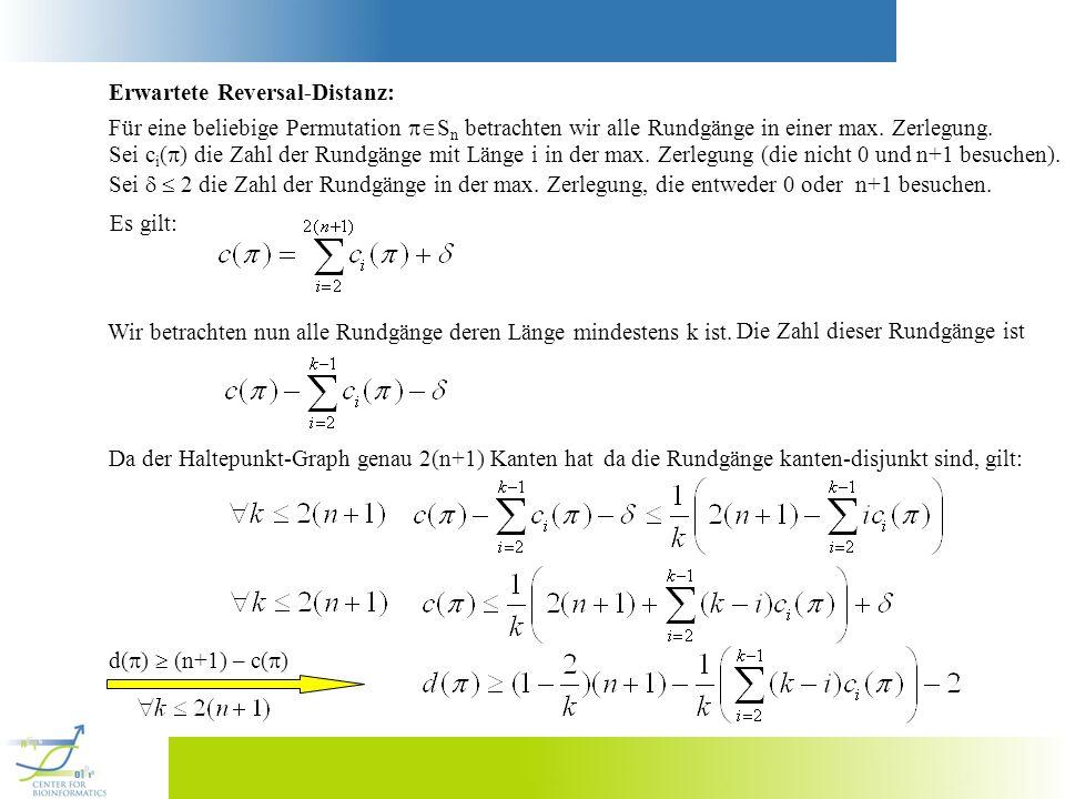 Erwartete Reversal-Distanz: Für eine beliebige Permutation S n betrachten wir alle Rundgänge in einer max. Zerlegung. Sei c i ( ) die Zahl der Rundgän
